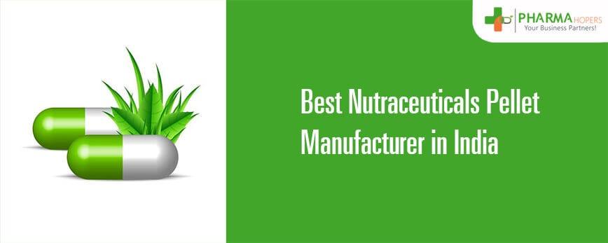 Best Nutraceutical pellet Manufacturer in India