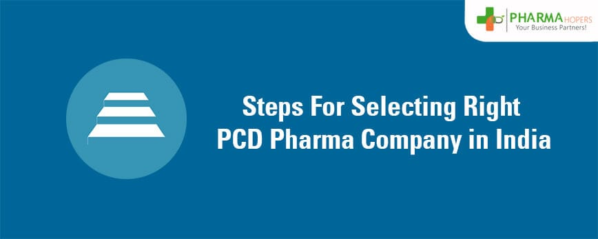 Steps For Selecting Right PCD Pharma Company in India
