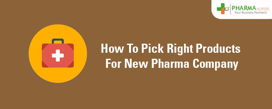 How to Pick Right Products in New Pharma Company