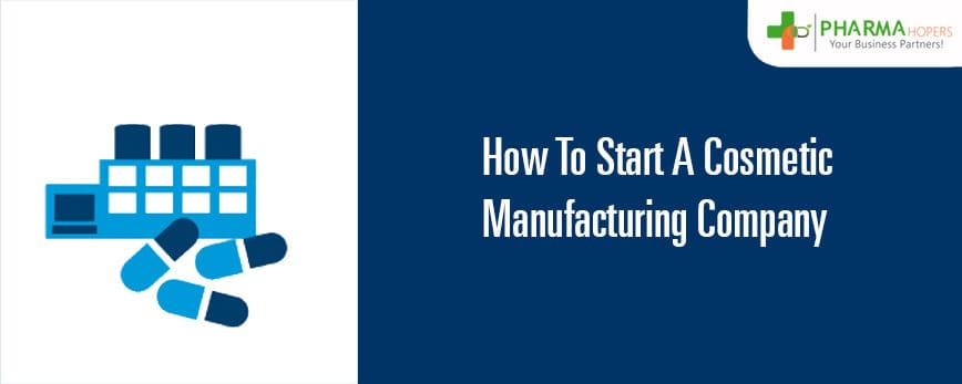 How to Start Cosmetic Manufacturing Company