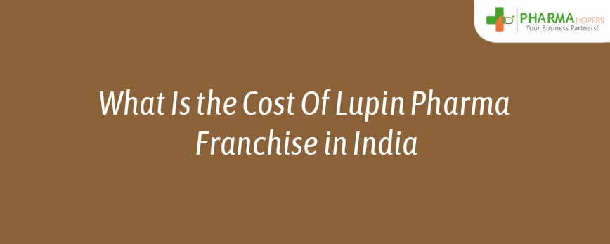 Lupin Pharma Franchise Cost | What Is the Cost Of Lupicare