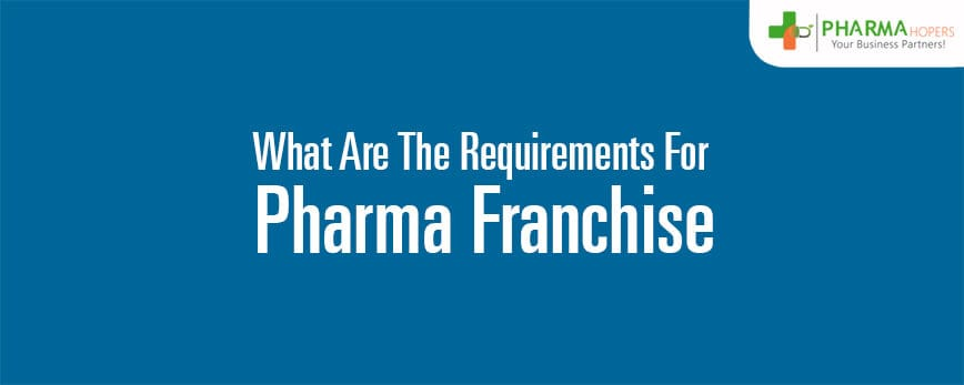 Requirements for Pharma Franchise