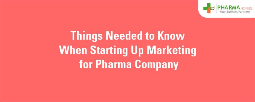 Things Needed to Know While Starting Marketing Of Pharma Company
