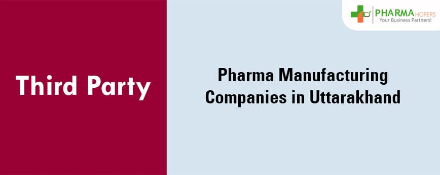 Third Party Pharma Manufacturing Companies in Uttarakhand