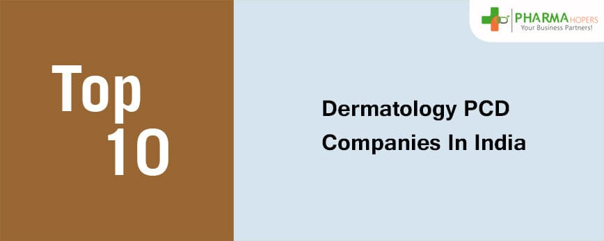Top 10 Dermatology PCD Companies in India