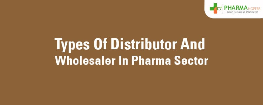 Types Of Distributor And Wholesaler In Pharma Sector