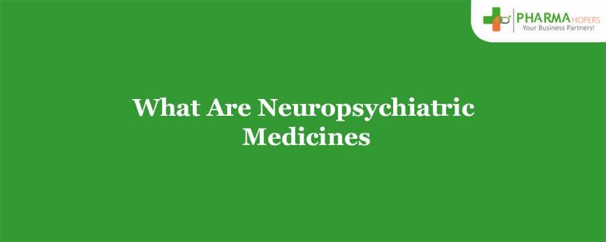 What Are Neuropsychiatric Medicines